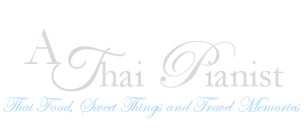 A Thai Pianist - Thai food, sweet things, Travel